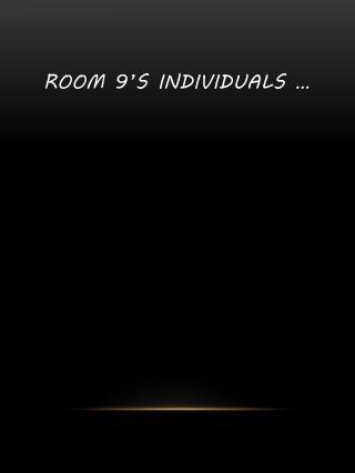 Room 9's individuals …