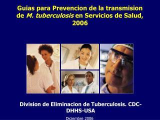 Guias para Prevencion de la transmision de  M. tuberculosis  en Servicios de Salud, 2006