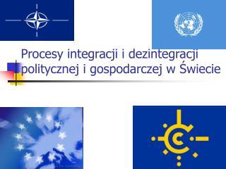 Procesy integracji i dezintegracji politycznej i gospodarczej w Świecie