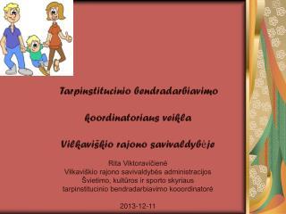 Tarpinstitucinio bendradarbiavimo koordinatoriaus veikla  Vilkaviškio rajono savivaldybėje