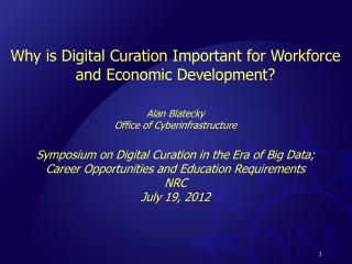 Why is Digital  Curation  Important for Workforce and Economic Development? Alan Blatecky
