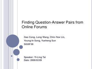 Gao Cong, Long Wang, Chin-Yew Lin,  Young-In Song, Yueheng Sun SIGIR'08 Speaker: Yi-Ling Tai