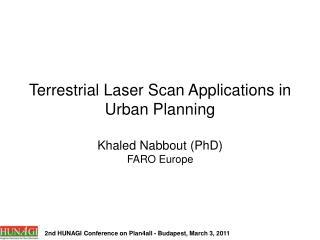 Terrestrial Laser Scan Applications in Urban Planning Khaled Nabbout (PhD) FARO Europe