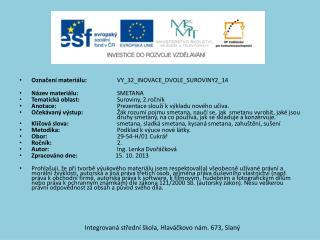 Označení materiálu:   VY_32_INOVACE_DVOLE_SUROVINY2_14  Název materiálu:  SMETANA