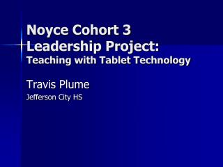 Noyce Cohort 3 Leadership Project:  Teaching with Tablet Technology
