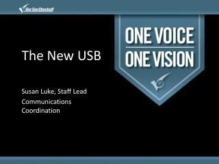 The New USB Susan  Luke, Staff Lead Communications  Coordination