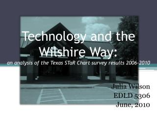 Technology and the  Wilshire Way: an analysis of the Texas STaR Chart survey  results  2006-2010
