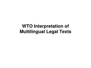 WTO Interpretation of  Multilingual Legal Texts