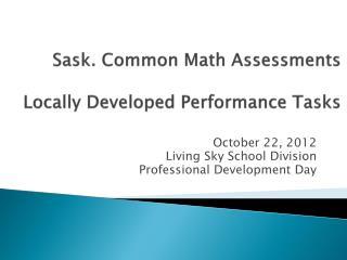 Sask.  Common Math  Assessments Locally Developed Performance Tasks