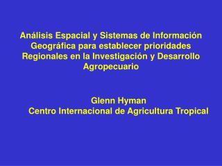 Glenn Hyman Centro Internacional de Agricultura Tropical