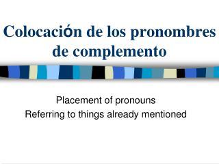 Colocaci ó n de los pronombres de complemento