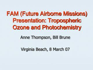 FAM (Future Airborne Missions) Presentation: Tropospheric Ozone and Photochemistry