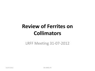 Review of Ferrites on Collimators