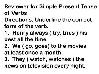 Reviewer for Simple Present Tense of Verbs Directions: Underline the correct f orm of the verb.