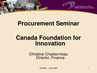 Procurement Seminar Canada Foundation for Innovation Christine Charbonneau Director, Finance