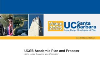 UCSB Academic Plan and Process Gene Lucas, Executive Vice Chancellor