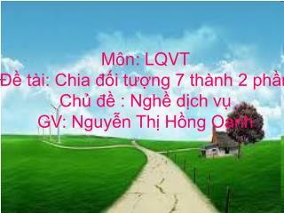 Môn: LQVT Đề tài: Chia đối tượng 7 thành 2 phần Chủ đề : Nghề dịch vụ GV: Nguyễn Thị Hồng Oanh