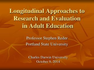 Longitudinal Approaches to Research and Evaluation  in Adult Education