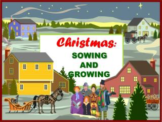 Christmas : SOWING    AND    GROWING