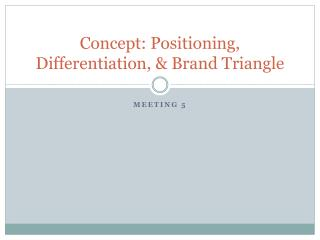 Concept: Positioning, Differentiation, & Brand Triangle