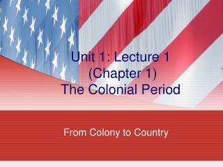 Unit 1: Lecture 1  (Chapter 1) The Colonial Period