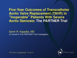 Samir R. Kapadia, MD  On behalf of The PARTNER Trial Investigators