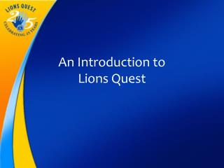 An Introduction to  Lions Quest