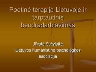 J?RAT? SU?YLAIT? Poetin? terapija Lietuvoje ir tarptautinis bendradarbiavimas