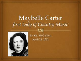 Maybelle  Carter first Lady of Country Music
