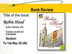 Title of the book:  Robin Hood     Author: Stockton, S.M.   Publisher: BLACK CAT PUBLISHING   Student:      Yu Tak May 3