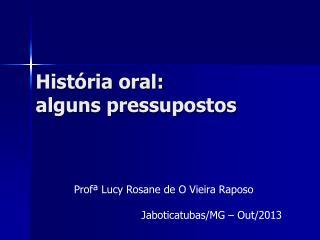 História oral: alguns pressupostos