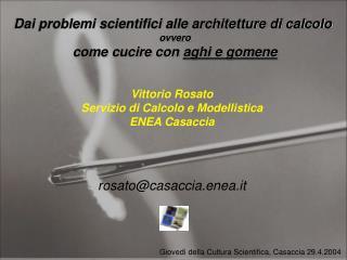 Vittorio Rosato Servizio di Calcolo e Modellistica ENEA Casaccia rosato@casaccia.enea.it