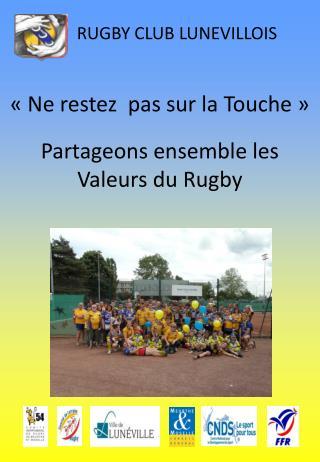 «Ne restez  pas sur la Touche» Partageons ensemble les Valeurs du Rugby