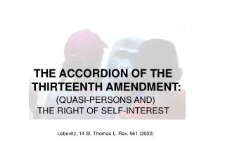 THE ACCORDION OF THE    THIRTEENTH AMENDMENT:             ( QUASI-PERSONS AND)
