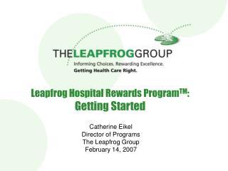 Leapfrog Hospital Rewards Program TM : Getting Started