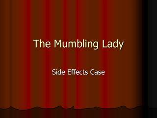 The Mumbling Lady