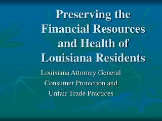 Preserving the Financial Resources and Health of Louisiana Residents