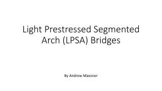 Light  Prestressed  Segmented Arch (LPSA) Bridges