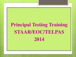 Principal Testing Training  STAAR/EOC/TELPAS 2014
