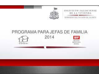 PROGRAMA PARA JEFAS DE FAMILIA   2014