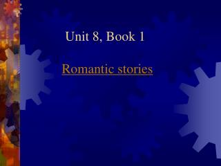 Unit 8, Book 1 Romantic stories