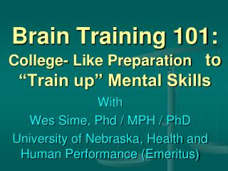 "Brain Training 101:  College- Like Preparation    to ""Train up"" Mental Skills"