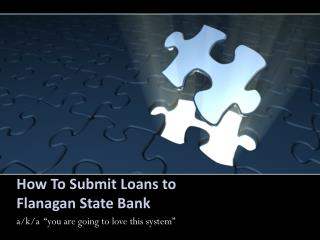 How To Submit Loans to  Flanagan State Bank
