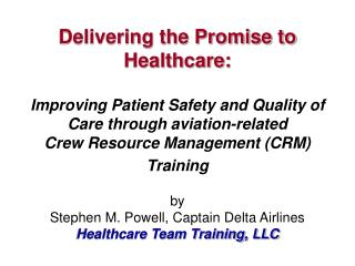 Delivering the Promise to Healthcare:    Improving Patient Safety and Quality of Care through aviation-related  Crew Res