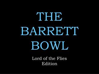 THE BARRETT BOWL