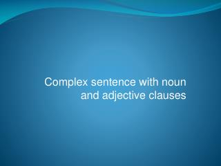 Complex sentence with noun and adjective clauses