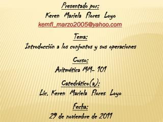 Presentado por: Keren  Mariela  Flores  Loyo kemfl_marzo2005@yahoo Tema: