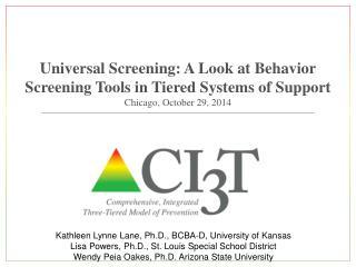 Kathleen Lynne  Lane, Ph.D., BCBA-D, University  of  Kansas