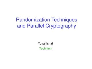 Randomization Techniques and Parallel Cryptography