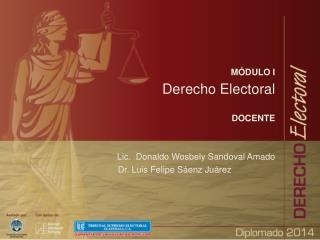 M�DULO I Derecho Electoral DOCENTE Lic.  Donaldo Wosbely Sandoval Amado